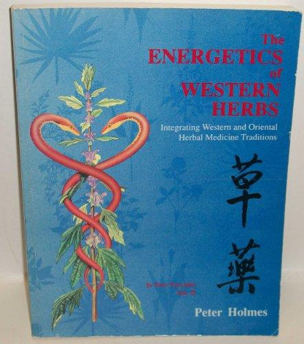 The Energetics of Western Herbs: Integrating Western and Oriental Herbal Medicine Traditions, Vol. 2