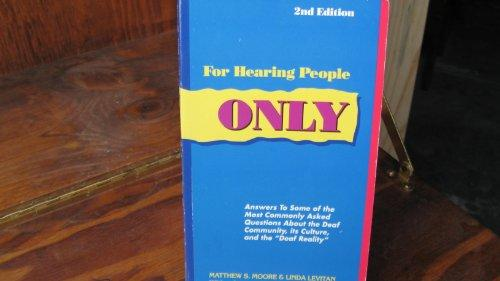 For Hearing People Only: Answers to the Most Commonly Asked Questions About the Deaf Community, Its Culture, and the