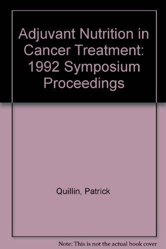Adjuvant Nutrition in Cancer Treatment: 1992 Symposium Proceedings