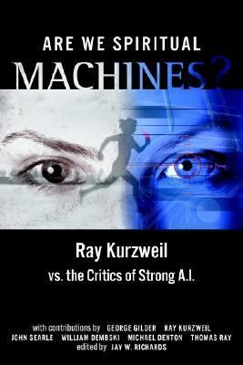 Are We Spiritual Machines Ray Kurzweil Vs. the Critics of Strong Al