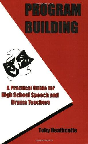 Program Building: A Practical Guide for High School Speech and Drama Teachers