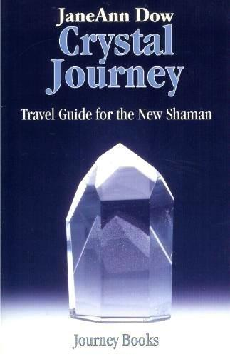 Crystal Journey: Travel Guide for the New Shaman