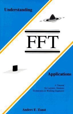 Understanding Fft Applications A Tutorial for Laymen, Students, Technicians & Working Engineers
