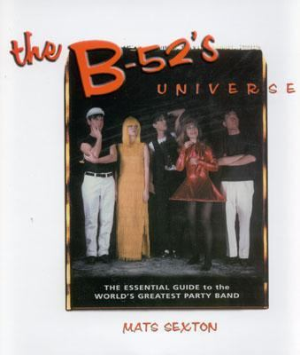 B-52's Universe The Essential Guide to the World's Greatest Party Band