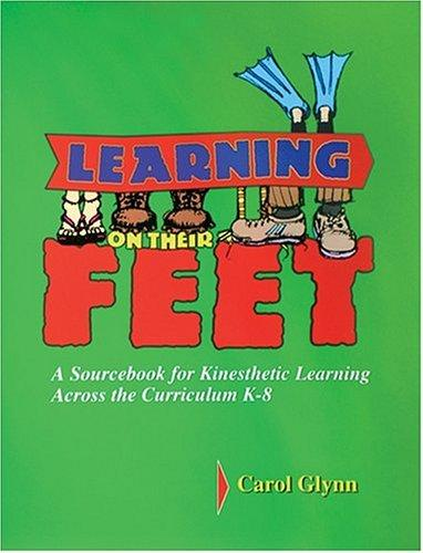 Learning on Their Feet: A Sourcebook for Kinesthetic Learning Across the Curriculum K-8