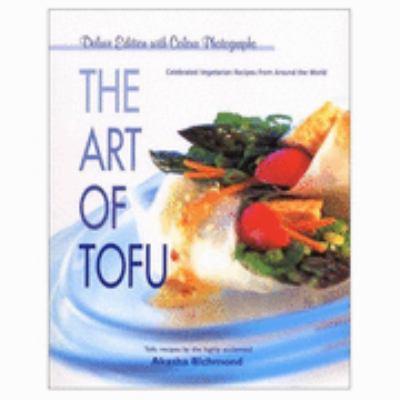 Art of Tofu: Celebrated Vegetarian Recipes from around the World