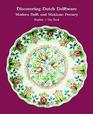 Discovering Dutch Delftware: Modern Delft and Makkum Pottery