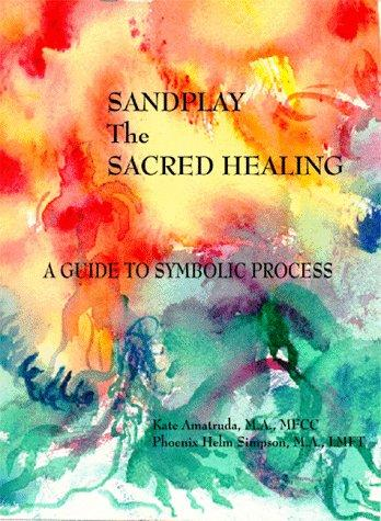 Sandplay, The Sacred Healing: A Guide to Symbolic Process (Home Study Continuing Education Units Series:  Mental Health Professionsls)