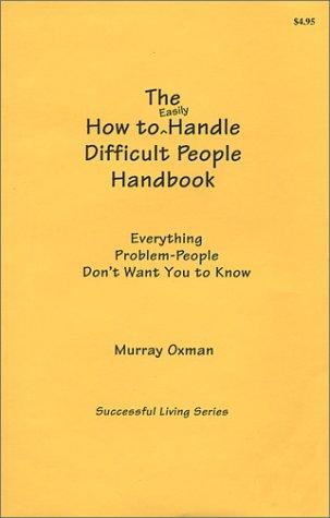 How to Easily Handle Difficult People  Handbook (Successful Living)