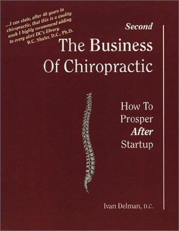 The Business of Chiropractic: How to Prosper After Startup (2nd Edition)