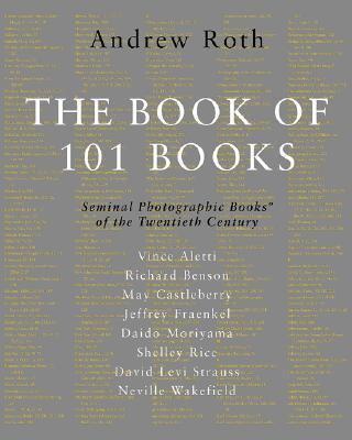Book of 101 Books Seminal Photographic Books of the Twentieth Century