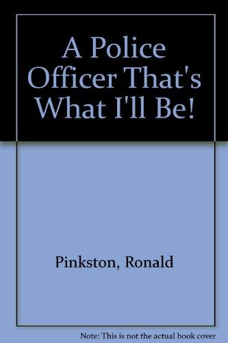 A Police Officer That's What I'll Be!