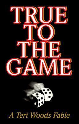 True to the Game A Teri Wood Fable