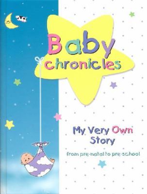 Baby Chronicles My Very Own Story from Pre-Natal to Pre-School
