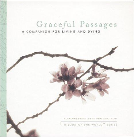 Graceful Passages : A Companion for Living and Dying