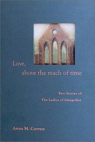 Love, Above the Reach of Time: Two Stories of The Ladies of Llangollen