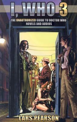 I, Who 3 The Unauthorized Guide to Doctor Who Novels and Audios
