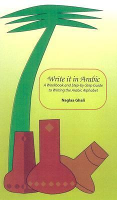 Write It In Arabic A Workbook And Step-by-step Guide To Writing The Arabic Alphabet
