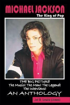 Michael Jackson, The King Of Pop The Big Picture, The Music! The Man! The Legend! The Interviews! An Anthology