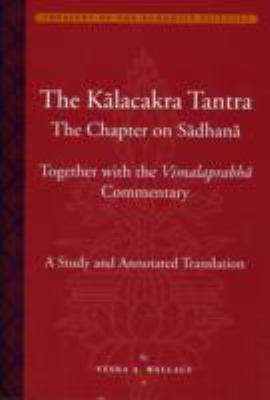 Kalacakratantra The Chapter On The Sadhana Together With The Vimalaprabha