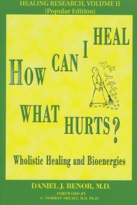 How Can I Heal What Hurts? Wholistic Healing and Bioenergies