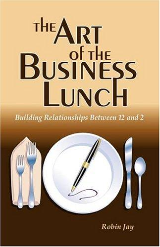 The Art of the Business Lunch, Building Relationships Between 12 and 2