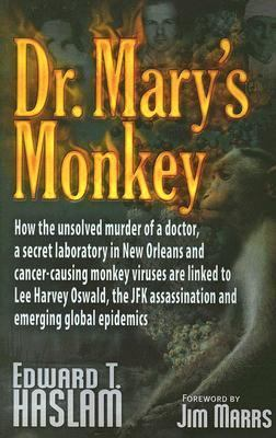 Dr. Mary's Monkey How The Unsolved Murder Of A Doctor, A Secret Loboratory In New Orleans And Cancer-Causing Monkey Viruses Are Linked To Lee Harvey Oswald, The JFK Ass