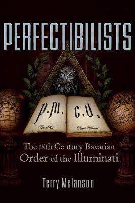 Perfectibilists the 18th century bavarian order of the illuminati