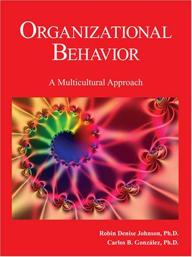 organizational behavior in a multicultural environment The organizational culture needs to fit with the organization's strategy and environment for a healthy organizational culture to flourish, elements of key values must be in place and practiced.