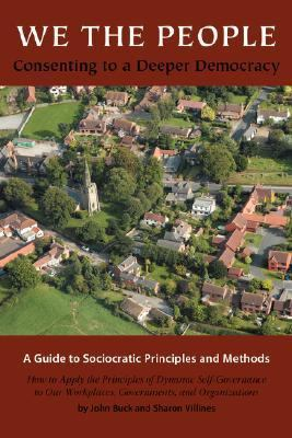 We the People: A Guide to Sociocratic Principles and Methods