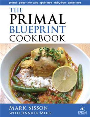 Primal Blueprint Cookbook : Primal, Low Carb, Paleo, Grain-Free, Dairy-Free and Gluten-Free
