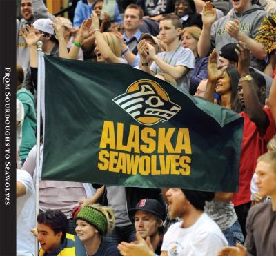 From Sourdoughs to Seawolves : The University of Alaska Anchorage