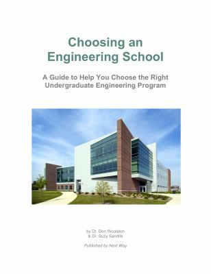 Choosing an Engineering School : A Guide to Help You Choose the Right Undergraduate Engineering Program