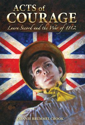 Acts of Courage : Laura Secord and the War of 1812