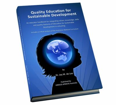Quality Education for Sustainable Development : An Educator Handbook for Integrating Values, Knowledge, Skills and Quality Features of Education for Sustainable Development in Schooling