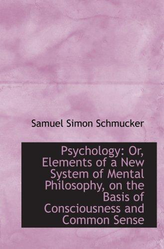 Psychology: Or, Elements of a New System of Mental Philosophy, on the Basis of Consciousness and Com