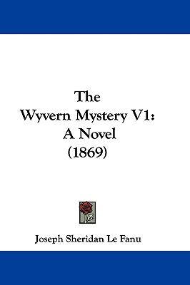 The Wyvern Mystery V1: A Novel (1869)