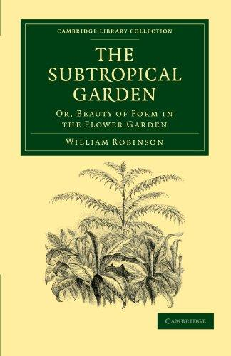 The Subtropical Garden: Or, Beauty of Form in the Flower Garden (Cambridge Library Collection - Botany and Horticulture)