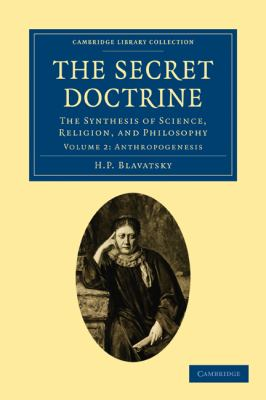 The Secret Doctrine 3 Volume Paperback Set: The Secret Doctrine: The Synthesis of Science, Religion, and Philosophy (Cambridge Library Collection - Spiritualism and Esoteric Knowlege) (Volume 2)