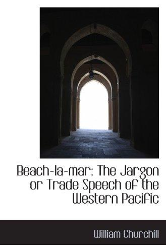 Beach-la-mar: The Jargon or Trade Speech of the Western Pacific