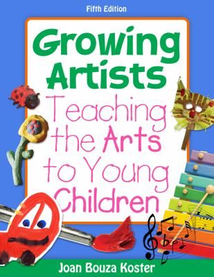 Growing Artists: Teaching the Arts to Young Children, 5th Edition