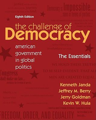 The Challenge of Democracy: American Government in Global Politics, 8th Edition