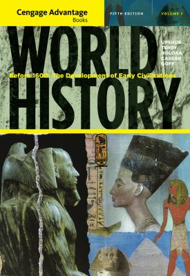 Cengage Advantage Books: World History: Before 1600: The Development of Early Civilization, Volume I