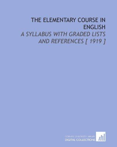 The Elementary Course in English: A Syllabus With Graded Lists and References [ 1919 ]