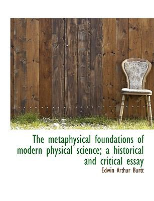 The metaphysical foundations of modern physical science; a historical and critical essay