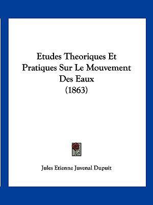 Etudes Theoriques Et Pratiques Sur Le Mouvement Des Eaux (1863) (French Edition)