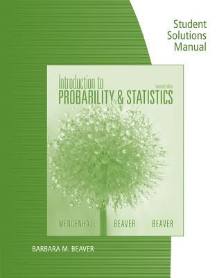 Student Solutions Manual for Mendenhall/Beaver/Beaver's Introduction to Probability and Statistics, 14th