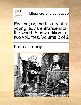 Evelina; or, the History of a Young Lady's Entrance into the World a New Edition In