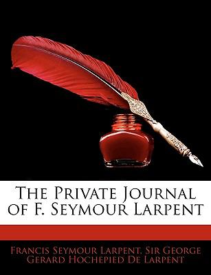 The Private Journal of F. Seymour Larpent