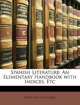 Spanish Literature: An Elementary Handbook with Indices, Etc